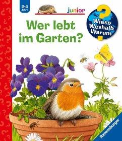 Wer lebt im Garten? / Wieso? Weshalb? Warum? Bd.49 - Mennen, Patricia