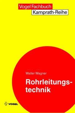 Rohrleitungstechnik - Wagner, Walter