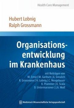 Organisationsentwicklung im Krankenhaus - Lobnig, Hubert; Grossmann, Raph
