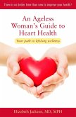 An Ageless Woman's Guide to Heart Health: Your Path to Lifelong Wellness