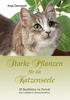 Starke Pflanzen für die Katzenseele - Demandt, Anja