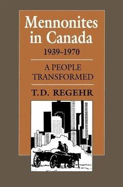 Mennonites in Canada, 1939-1970: A People Transformed - Regehr, T. D.