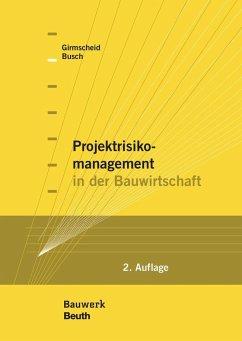 Projektrisikomanagement in der Bauwirtschaft - Girmscheid, Gerhard; Busch, Thorsten A.