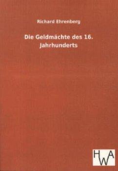 Die Geldmächte des 16. Jahrhunderts - Ehrenberg, Richard