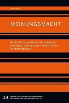 Meinungsmacht. Der Einfluss von Eliten auf Leitmedien und Alpha-Journalisten - eine kritische Netzwerkanalyse - Krüger, Uwe
