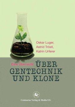 Über Gentechnik und Klone - Luger, Oskar;Tröstl, Astrid;Urferer, Katrin