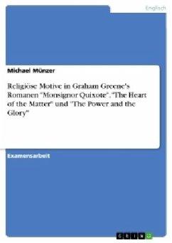 "Religiöse Motive in Graham Greene's Romanen ""Monsignor Quixote"", ""The Heart of the Matter"" und ""The Power and the Glory"""