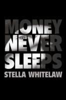 Money Never Sleeps - Whitelaw, Stella