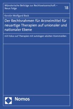 Der Rechtsrahmen für Arzneimittel für neuartige Therapien auf unionaler und nationaler Ebene - Bock, Kerstin W.