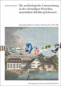 Die archäologische Untersuchung in der ehemaligen Porzellanmaunfaktur Kilchberg-Schooren