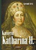 Kaiserin Katharina II. Katharina die Große. Eine Biographie