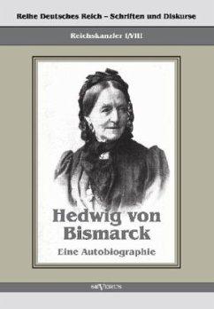 Reichskanzler Otto von Bismarck - Hedwig von Bismarck, die Cousine. Eine Autobiographie - Bismarck, Hedwig von