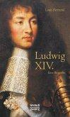 Ludwig XIV. / Louis XIV. / Ludwig der Vierzehnte - Der Sonnenkönig. Eine Biographie