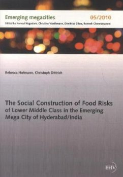 The Social Construction of Food Risks of Lower Middle Class in the Emerging Mega City of Hyderabad/ India - Hofmann, Rebecca; Dittrich, Christoph