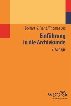 Einführung in die Archivkunde - Franz, Eckhart G.; Lux, Thomas