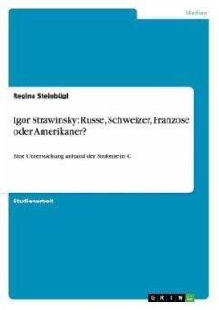 Igor Strawinsky: Russe, Schweizer, Franzose oder Amerikaner? - Steinbügl, Regina