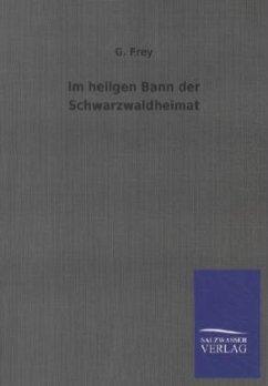 Im heilgen Bann der Schwarzwaldheimat - Frey, G.