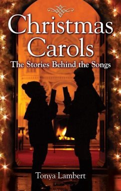 Christmas Carols: The Stories Behind the Songs