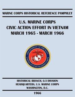 U.S. Marine Corps Civic Action Effort in Vietnam March 1965 - March 1966
