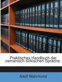 Praktisches Handbuch der osmanisch-türkischen Sprache.
