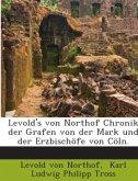 Levold's von Northof Chronik der Grafen von der Mark und der Erzbischöfe von Cöln.