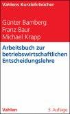 Arbeitsbuch zur betriebswirtschaftlichen Entscheidungslehre