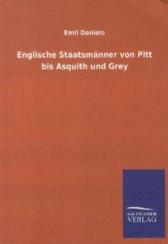 Englische Staatsmänner von Pitt bis Asquith und Grey - Daniels, Emil