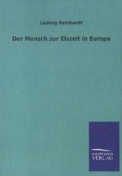 Der Mensch zur Eiszeit in Europa - Reinhardt, Ludwig