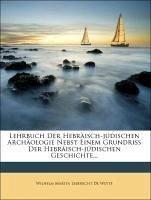 Lehrbuch der Hebräisch-jüdischen Archäologie nebst einem Grundriss der Hebräisch-jüdischen Geschichte.
