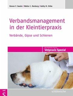 Verbandsmanagement in der Kleintierpraxis - Swaim, Steven F.;Renberg, Walter C.;Shike, Kathy M.