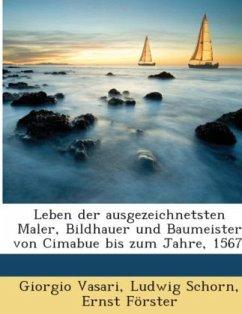 Leben der ausgezeichnetsten Maler, Bildhauer und Baumeister von Cimabue bis zum Jahre, 1567.