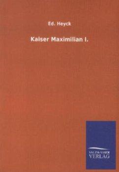 Kaiser Maximilian I. - Heyck, Ed.