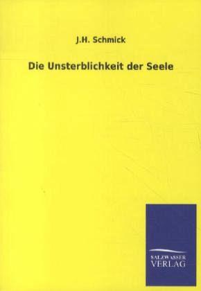 Die Unsterblichkeit der Seele - Schmick, J. H.