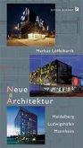 Neue Architektur: Heidelberg Ludwigshafen Mannheim