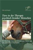 Tiere in der Therapie psychisch kranker Menschen: Ein Überblick über den Einsatz von Tieren in der stationären Psychiatrie