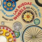 Que hacen las ruedas todo el dia?/What Do Wheels Do All Day? bilingual board book