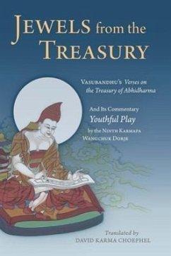 Jewels from the Treasury: Vasubandhu's Verses on the Treasury of Abhidharma and Its Commentary, Youthful Play by the Ninth Karmapa Wangchuk Dorj - Ninth Karmapa Wangchuk Dorje; Vasubandhu