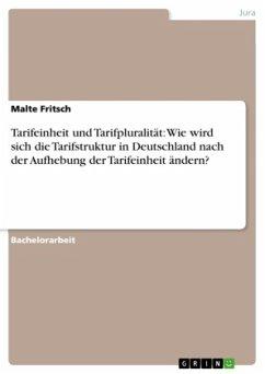 Tarifeinheit und Tarifpluralität: Wie wird sich die Tarifstruktur in Deutschland nach der Aufhebung der Tarifeinheit ändern?