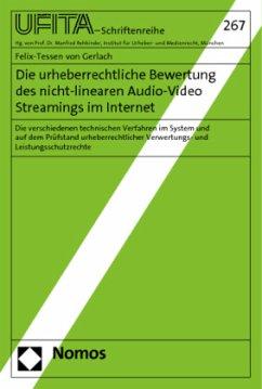 Die urheberrechtliche Bewertung des nicht-linearen Audio-Video Streamings im Internet - Gerlach, Felix-Tessen von