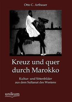 Kreuz und quer durch Marokko - Artbauer, Otto C.