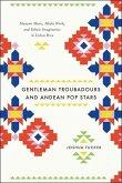 Gentleman Troubadours and Andean Pop Stars: Huayno Music, Media Work, and Ethnic Imaginaries in Urban Peru
