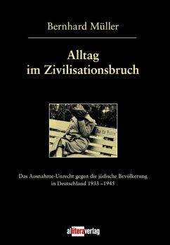 Alltag im Zivilisationsbruch (eBook, PDF) - Müller, Bernhard