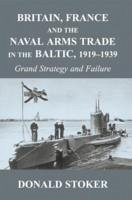 Britain, France and the Naval Arms Trade in the Baltic, 1919 -1939 - Stoker, Donald (Naval War College, Monterey, California, USA)