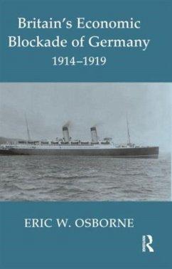 Britain's Economic Blockade of Germany, 1914-1919 - Osborne, Eric W.