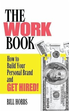 The WORK Book: Build Your Personal Brand to Get Hired - Hobbs, Bill