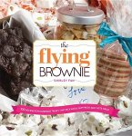 The Flying Brownie: 100 Recipes for Homemade Treats That Pack Easily, Ship Fresh, and Taste Great