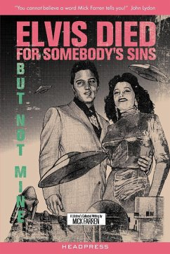 Elvis Died for Somebody´s Sins But Not Mine: A Lifetime´s Collected Writing