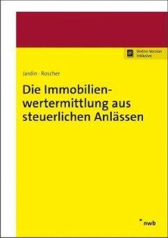 Die Immobilienwertermittlung aus steuerlichen Anlässen - Jardin, Andreas;Roscher, Michael