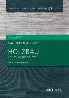Karlsruher Tage 2012 - Holzbau : Forschung für die Praxis, Karlsruhe, 04. Oktober - 5. Oktober 2012