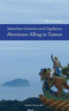 Zwischen Geistern und Gigabytes - Abenteuer Alltag in Taiwan - Schneider, Ilka